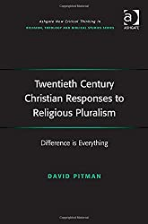 Twentieth Century Christian Responses to Religious Pluralism (Ashgate New Critical Thinking in Religion, Theology and Biblical Studies)