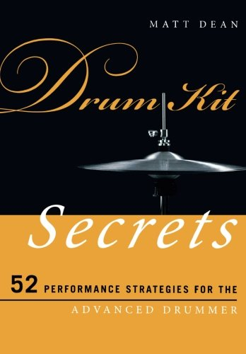 Download Drum Kit Secrets: 52 Performance Strategies for the Advanced Drummer (Music Secrets for the Advanced Musician) pdf