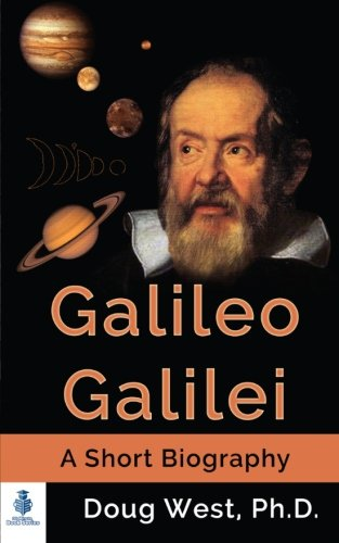 Galileo Galilei - A Short Biography (30 Minute Book Series) (Volume 3)