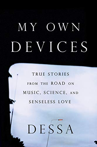(My Own Devices: True Stories from the Road on Music, Science, and Senseless Love)