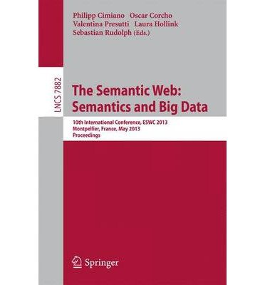 [(The Semantic Web: 10th International Conference, ESWC 2013, Montpellier, France, May 26-30, 2013. Proceedings )] [Author: Philipp Cimiano] [May-2013] ebook