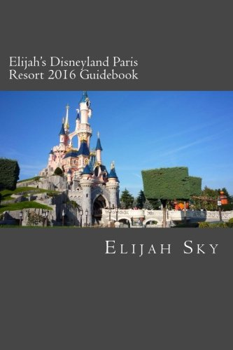 Elijah's Disneyland Paris Resort 2016 Guidebook - Disneyland Paris Guide