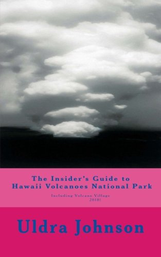 The Insider's Guide to Hawaii Volcanoes National Park, The Best Things to See and Do at Kilauea Volcano, including Volcano Village