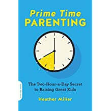 Prime-Time Parenting: The Two-Hour-a-Day Secret to Raising Great Kids
