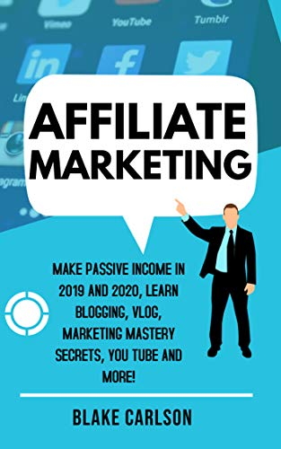 Affiliate Marketing: Make Passive Income in 2019 and 2020, Learn Blogging, Vlog, Marketing Mastery Secrets, You Tube and More!