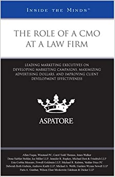 Book The Role of a CMO at a Law Firm: Leading Marketing Executives on Developing Marketing Campaigns, Maximizing Advertising Dollars, and Improving Client Development Effectiveness (Inside the Minds)