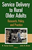 Service Delivery to Rural Older Adults 9780826102270