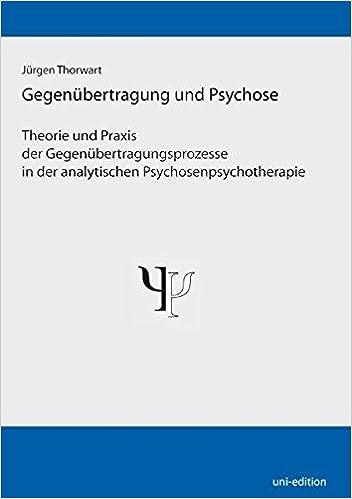 Gegenubertragung Und Psychose Theorie Und Praxis Der Gegenubertragungsprozesse In Der Analytischen Psychosenpsychotherapie Amazon De Thorwart Jurgen Bucher