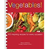 Vegetables!: 100 inspiring recipes for every occasion