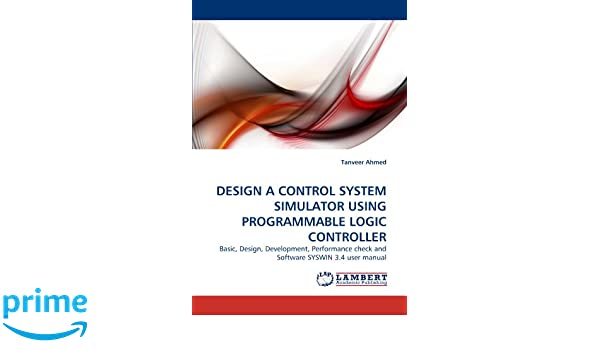 Amazon design a control system simulator using programmable programmable logic controller basic design development performance check and software syswin 34 user manual 9783838386379 tanveer ahmed books publicscrutiny Choice Image
