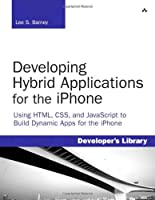 Developing Hybrid Applications for the iPhone: Using HTML, CSS, and JavaScript to Build Dynamic Apps for the iPhone Front Cover