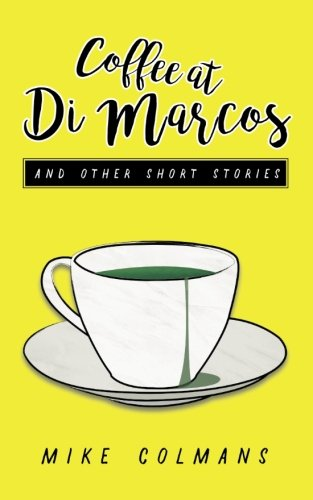 Coffee at Di Marcos and Other Stories: Fear, jealousy, loneliness, love and hate - this collection of short stories explores the human condition, with a twist in the tale!