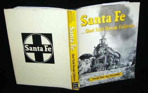 Santa Fe : Steel Rails Through California by Donald Duke - Malls Fe Santa