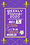 Weekly Planner 2020 Just a Louisiana Girl in an Oregon World: Weekly Calendar Diary Journal With Dot Grid for a Transplanted Louisianian