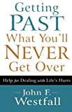 Getting Past What You'll Never Get Over, John F. Westfall, 0800720636