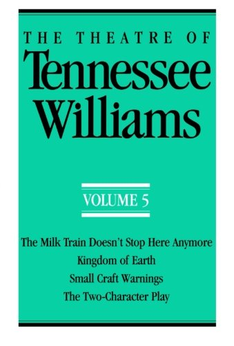 Milk Train - The Theatre of Tennessee Williams Volume 5: The Milk Train Doesn't Stop Here Anymore/Kingdom of Earth (Theatre of Tennessee Williams)