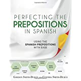 Perfecting the Prepositions in Spanish: Using the Spanish Prepositions with ease