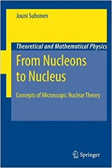 From Nucleons to Nucleus: Concepts of Microscopic Nuclear Theory (Theoretical and Mathematical Physics)