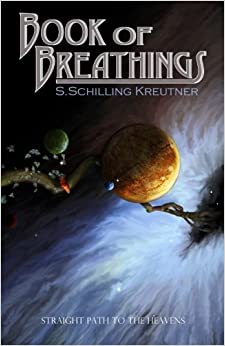 Book of Breathings: Straight Path to the Heavens (Volume 1) by S. Schilling-Kreutner (2014-12-19)