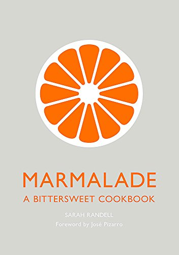 Marmalade: A Bittersweet Cookbook by Sarah Randell