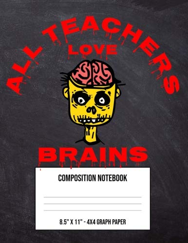 All Teachers Love Brains: Large 4 x 4 Math Graph Paper Composition Notebook and Grid Squared Paper For Kindergarten First Second And Third Grade ... Scary Yellow Zombie (8.5