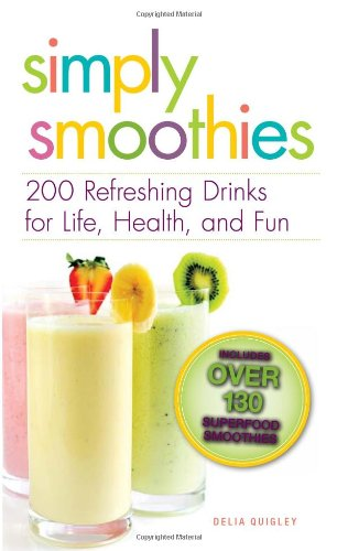 Simply Smoothies: 200 Refreshing Drinks for Life, Health, and Fun