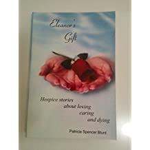 Eleanors Gift: Hospice Stories about Loving, Caring, and Dying