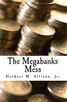 The Megabanks Mess (Kindle Single) by [Allison, Herbert M.]
