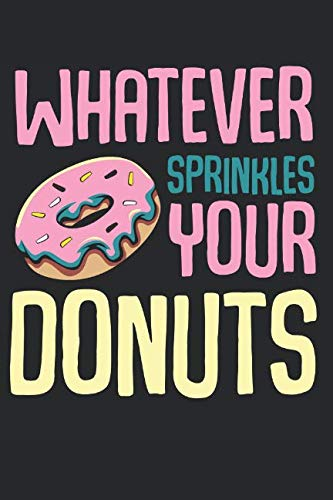 Whatever Sprinkles Your Donuts: Best Donut Gift Ideas Funny Composition College Notebook and Diary to Write In / 120 Pages of Ruled Lined & Blank Paper / 6
