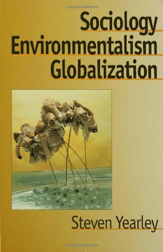 Sociology, Environmentalism, Globalization: Reinventing the Globe (BSA New Horizons in Sociology) (v. 1)