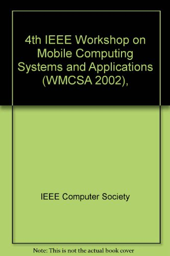 Mobile Computing Systems and Applications (Wmcsa 2002), 4th IEEE Workshop by IEEE