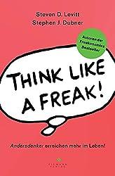Think like a Freak: Andersdenker erreichen mehr im Leben (German Edition)