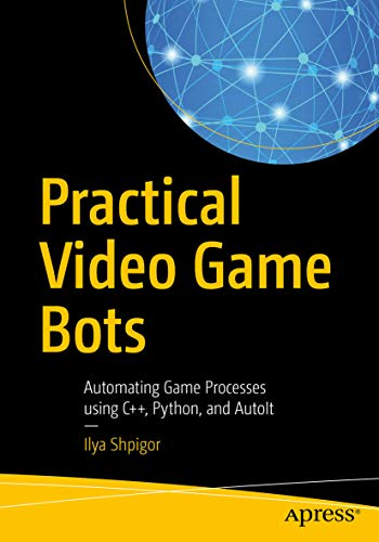 Practical Video Game Bots: Automating Game Processes using C++, Python, and -