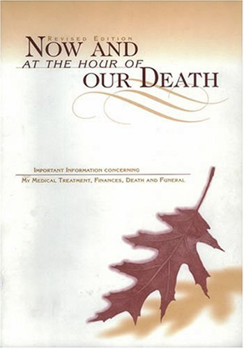 Now and at the Hour of Our Death : Instructions Concerning My Death and Funeral
