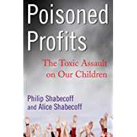 Poisoned Profits: The Toxic Assault on Our Children (English Edition)