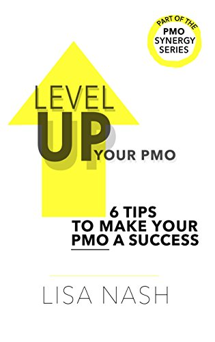 Level up your PMO: 6 tips to make your PMO a success (PMO Synergy Book 1)