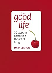 The Good Life: 30 Steps to Perfecting the Art of Living (Teach Yourself Educational)