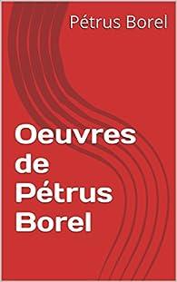 Oeuvres de Pétrus Borel par Pétrus Borel