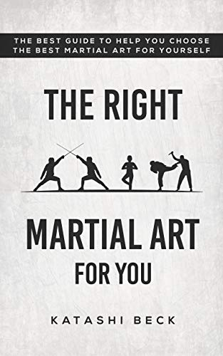 The Right Martial Art For You: The best guide to help you choose the best martial art for yourself