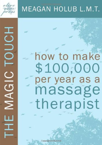 to make $100,000 per year as a Massage Therapist; simple and effective business, marketing, and ethics education for a successful career in Massage Therapy ()