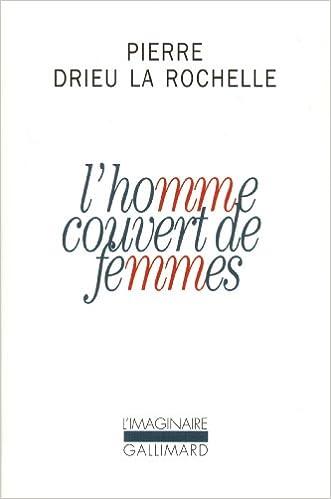Pierre Drieu la Rochelle - L'Homme couvert de femmes