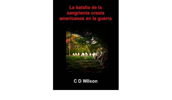 Amazon.com: La batalla de la sangrienta cresta americanos en la guerra (Spanish Edition) eBook: C D Wilson: Kindle Store