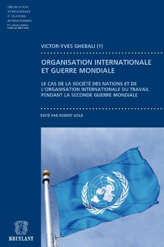 Contribution à l'étude du fonctionnement des organisation internationales pendant la guerre: Le cas de la société des nations et de l'Organisation internationales ... internationales t. 70) (French Edition)
