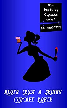 Never Trust a Skinny Cupcake Baker (Death by Cupcake Book 1) by [Haggerty, D.E.]