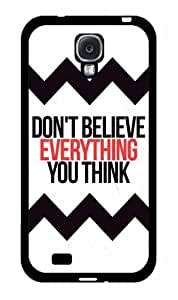 Don't Believe Everything You Think Plastic Phone Case Back Cover Samsung Galaxy S4 I9500