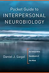 Pocket Guide to Interpersonal Neurobiology: An Integrative Handbook of the Mind (Norton Series on Interpersonal Neurobiology) Paperback