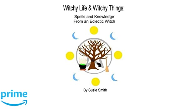 Witchy Life & Witchy Things: Spells and Knowledge From an