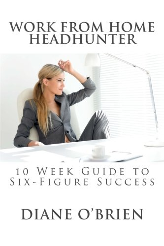 Work-from-Home-Headhunter-10-Week-Guide-to-Six-Figure-Success