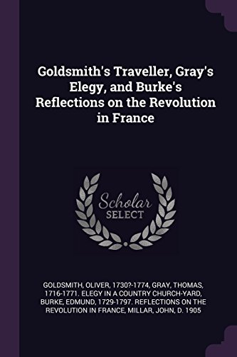 Goldsmith's Traveller, Gray's Elegy, and Burke's Reflections on the Revolution in France