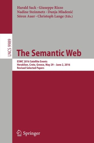 The Semantic Web: ESWC 2016 Satellite Events, Heraklion, Crete, Greece, May 29 – June 2,  2016, Revised Selected Papers (Lecture Notes in Computer Science)